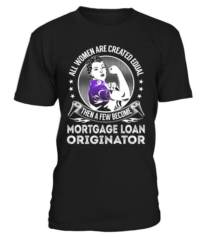 All Women Are Created Equal Then A Few Become Mortgage Loan Originator #MortgageLoanOriginator
