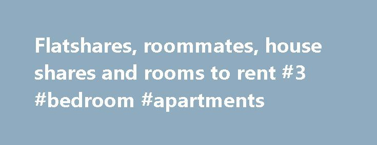 Flatshares, roommates, house shares and rooms to rent #3 #bedroom #apartments http://attorney.nef2.com/flatshares-roommates-house-shares-and-rooms-to-rent-3-bedroom-apartments/  #rooms for rent # You need to hop faster than that – this room's gone! We're vigilant with our room and flatshare listings because we know how frustrating it is to be sent down a dead end. We check the validity of our listings every single day to save you time and effort. This room is no longer available and is not…