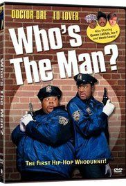 Who S The Man Full Movie. Ed Lover and Doctor Dre are two inept barbers. Deciding that maybe they ought to find another line of work, they join the police. A big mistake, as far as their duty sergeant, Sgt Cooper is...