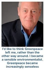 Dr Patrick Moore PhD was a co-founder of Greenpeace. Greenpeace try to talk this down, but as Patrick wrote in his book   Confessions of a...