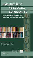 Una Escuela para cada estudiante : la relación interpersonal, clave del proceso educativo / Nelson Beaudoin
