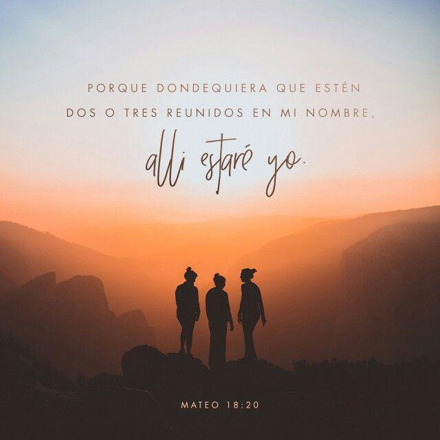 Porque donde dos o tres se reúnen en mi nombre, allí estoy yo en medio de ellos». Mateo 18:20 NVI