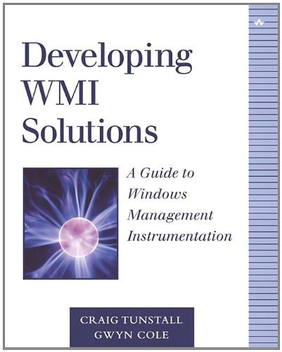 Developing WMI Solutions: A Guide to Windows Management Instrumentation by Craig Tunstall