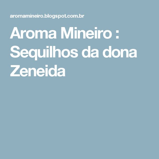 Aroma Mineiro : Sequilhos da dona Zeneida