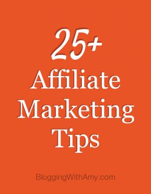 25+ Affiliate Marketing Tips    Blogging with Amy