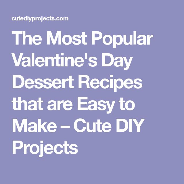 The Most Popular Valentine's Day Dessert Recipes that are Easy to Make – Cute DIY Projects