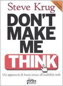 """""""Don't make me think. Un approccio di buon senso all'usabilità del web"""" di Steve Krug. Il testo spiega come l'usabilità sia fondamentale per costruire dei siti web fruibili, facili da usare e coinvolgenti. Da avere assolutamente!!"""