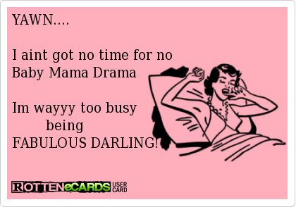 Ain't nobody got time for the baby mama drama. ✌️