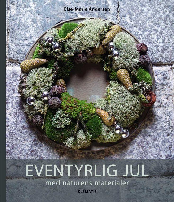 Eventyrlig jul med naturens materialer - Forlaget Klematis A/S