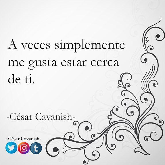 """""""A veces simplemente me gusta estar cerca de ti"""" - César Cavanish -  💗💗💗💗💗💗💗💗💗💗💗💗 #frase #frases #amor #love #design #icon"""
