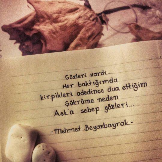 Gözleri vardı… Her baktığımda kirpikleri adetince dua ettiğim. Şükrüme neden, Aşk'a sebeb gözleri… - Mehmet Beyazbayrak