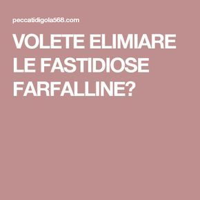 VOLETE ELIMIARE LE FASTIDIOSE FARFALLINE?