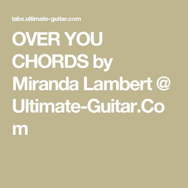 OVER YOU CHORDS by Miranda Lambert @ Ultimate-Guitar.Com