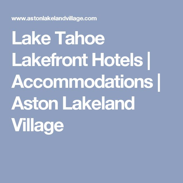 Get Closer Than Ever Before At Our Lake Tahoe Lakefront Hotel Reserve A Lakeside Paradise In South Today