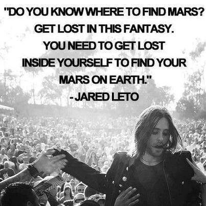 """""""Do you know where to find MARS? Get lost in this fantasy. You need to get lost inside yourself to find your MARS on earth."""" - Jared Leto"""
