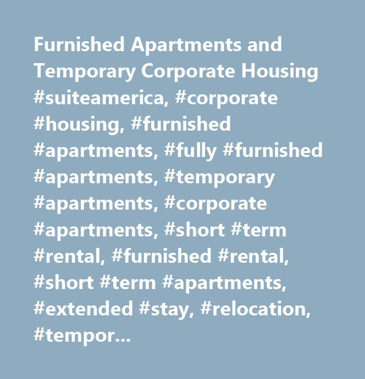 Furnished Apartments and Temporary Corporate Housing #suiteamerica, #corporate #housing, #furnished #apartments, #fully #furnished #apartments, #temporary #apartments, #corporate #apartments, #short #term #rental, #furnished #rental, #short #term #apartments, #extended #stay, #relocation, #temporary #assignment…