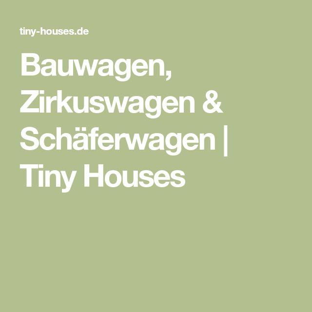 Bauwagen, Zirkuswagen & Schäferwagen   Tiny Houses