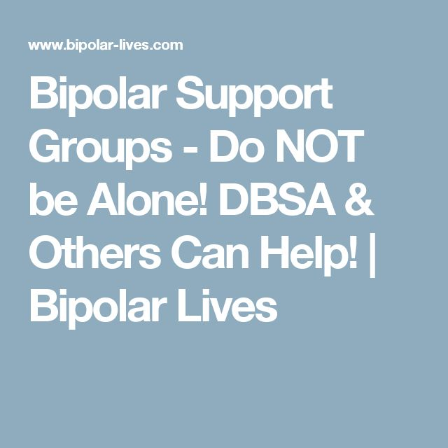 Bipolar Support Groups - Do NOT be Alone! DBSA & Others Can Help! | Bipolar Lives