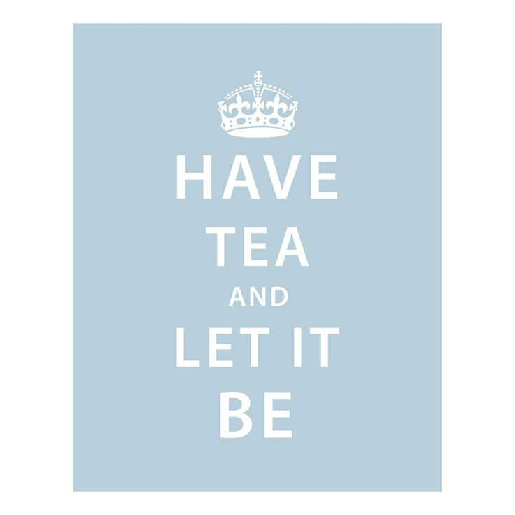 by Logophilia  Have Tea and Let It Be PrintWords Of Wisdom, Calm, Teas Time, Cups, Things, Teas Prints, Teas Quotes, Teas Parties, Teatime