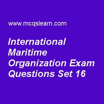 Practice test on international maritime organization, general knowledge quiz 16 online. Practice GK exam's questions and answers to learn international maritime organization test with answers. Practice online quiz to test knowledge on international maritime organization, layers of earth, metamorphic rocks, africa continent, heart worksheets. Free international maritime organization test has multiple choice questions as international organization whose purpose is to provide framework...