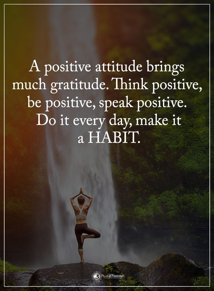 A positive attitude brings much gratitude. Think positive, be positive, speak positive. DO it every day, make it a HABIT.  #powerofpositivity #positivewords  #positivethinking #inspirationalquote #motivationalquotes #quotes #life #love #hope #faith #respect #habit #speak #attitude #positive #think #do