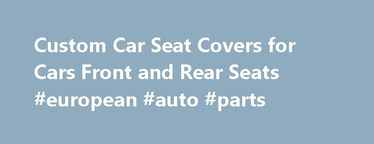 Custom Car Seat Covers for Cars Front and Rear Seats #european #auto #parts http://auto.remmont.com/custom-car-seat-covers-for-cars-front-and-rear-seats-european-auto-parts/  #auto seat covers # Car Seat Covers Browse through the pictures below to see for yourself just how tailor fitted our custom car seat covers look installed in actual front and rear car seats. We don't offer alot of fancy different materials that look pretty but don't hold up to the task. We only use [...]Read More...The…