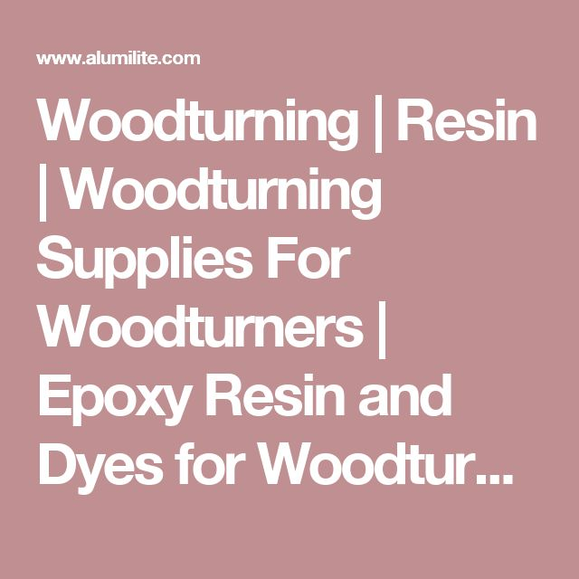 Woodturning | Resin | Woodturning Supplies For Woodturners | Epoxy Resin and Dyes for Woodturners