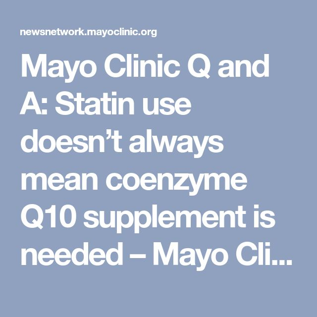 Mayo Clinic Q And A Statin Use Doesn T Always Mean Coenzyme Q10