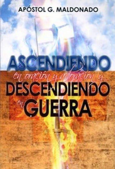 Tu biblioteca cristiana: Ascendiendo En Oración Y Adoración  Descendiendo En Guerra - Guillermo Maldonado