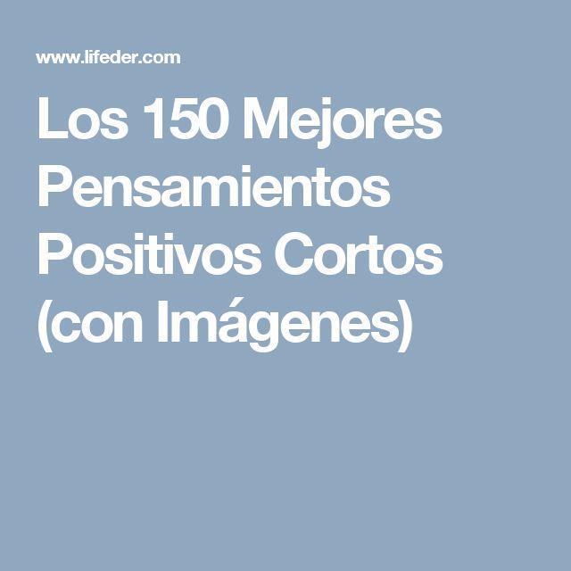 Los 150 Mejores Pensamientos Positivos Cortos (con Imágenes)