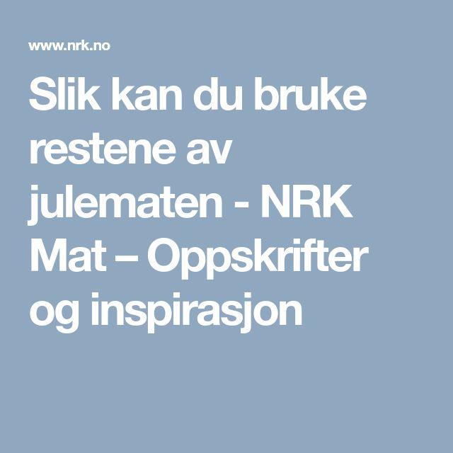 Slik kan du bruke restene av julematen - NRK Mat – Oppskrifter og inspirasjon