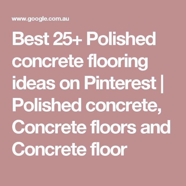 Best 25+ Polished concrete flooring ideas on Pinterest ...
