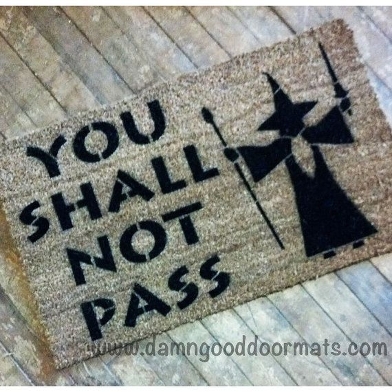 "LOTR You shall not pass- Gandalf, LOrd of the Rings Tolkien Hobbit doormat geek stuff  You shall not pass! In ""The Fellowship of the Ring,"""