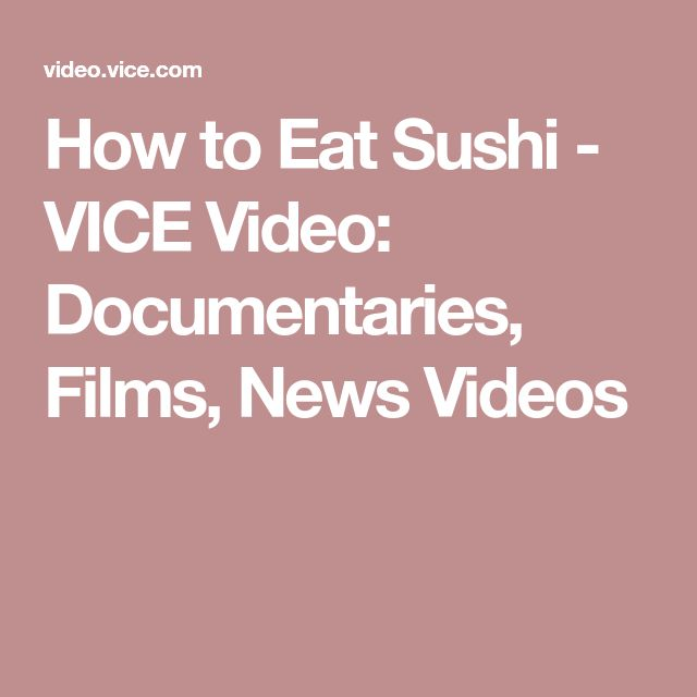 How to Eat Sushi - VICE Video: Documentaries, Films, News Videos