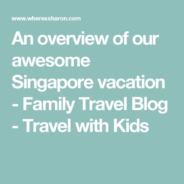 An overview of our awesome Singapore vacation - Family Travel Blog - Travel with Kids