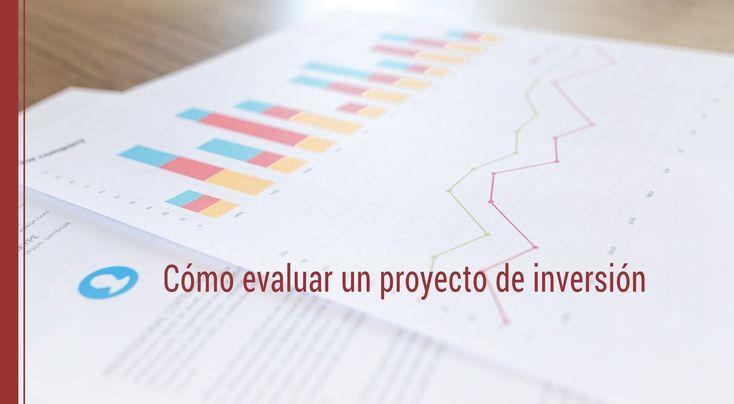 Cómo evaluar un proyecto de inversión puede ser una de las interrogantes más complicadas que nos podemos hacer en la economía ¡Conoce la respuesta!