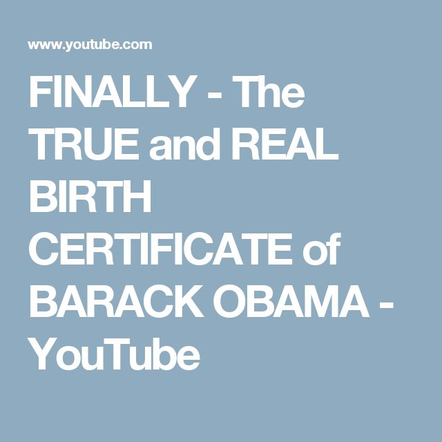 FINALLY - The TRUE and REAL BIRTH CERTIFICATE of BARACK OBAMA - YouTube
