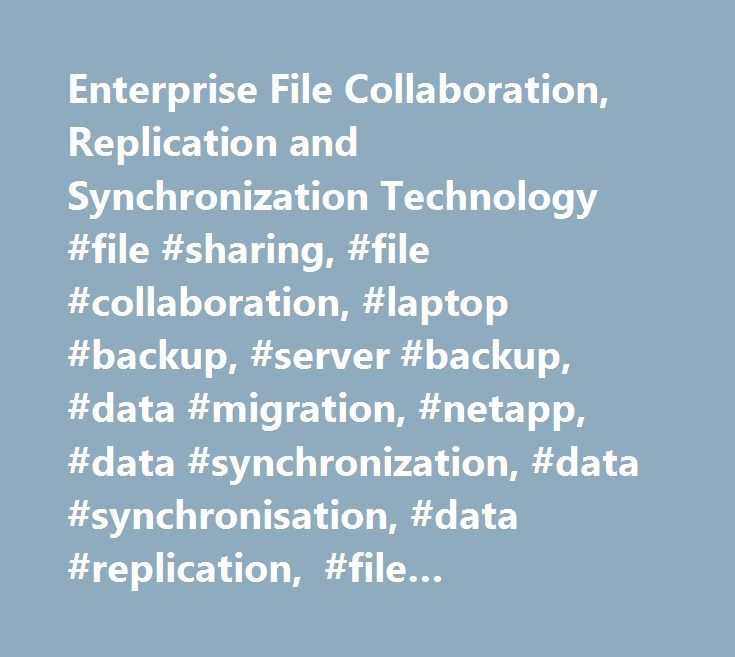 Enterprise File Collaboration, Replication and Synchronization Technology #file #sharing, #file #collaboration, #laptop #backup, #server #backup, #data #migration, #netapp, #data #synchronization, #data #synchronisation, #data #replication, #file #distribution, #wan #optimization, #wafs…
