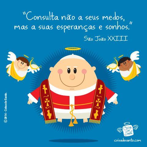 """Consulta não a seus medos, mas a suas esperanças e sonhos. """" (São João XXIII)  Conheça o Coisa de Santo e ajude-nos a evangelizar com amor e criatividade."""