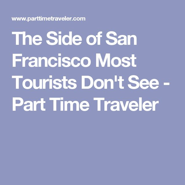 The Side of San Francisco Most Tourists Don't See - Part Time Traveler