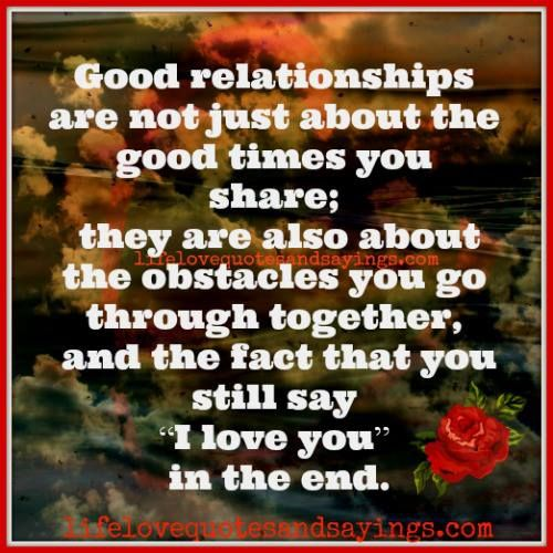 Good Relationships Are Not Just About The Good Times You