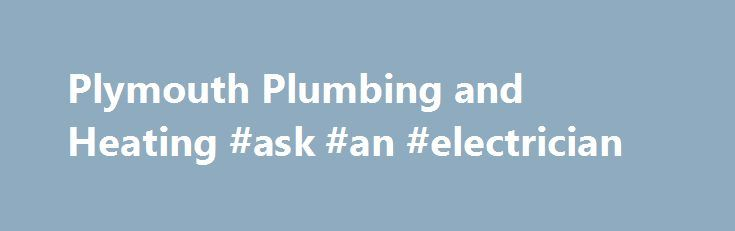 Plymouth Plumbing and Heating #ask #an #electrician http://ask.remmont.com/plymouth-plumbing-and-heating-ask-an-electrician/  #ask the plumber # With the holiday's upon us and a lot of cooks in the Kitchen we wanted to share a few tip for you and your garbage disposal. 12/03/2014 Garbage Disposal Do s and Don ts Garbage Disposal…Continue Reading