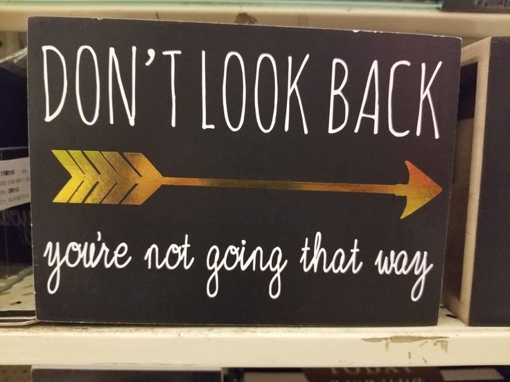 DON'T LOOK BACK ➡️ you're not going that way