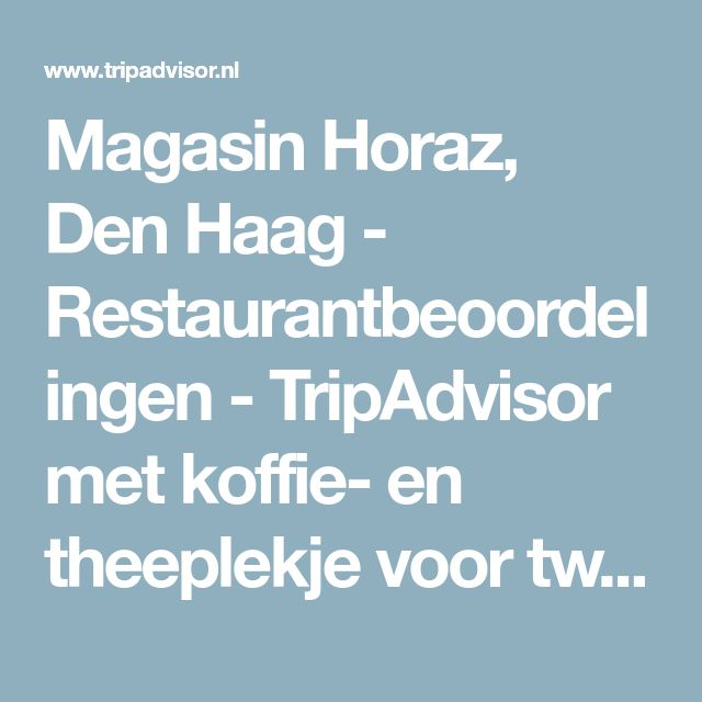 Magasin Horaz, Den Haag - Restaurantbeoordelingen - TripAdvisor met koffie- en theeplekje voor tweede liefde...
