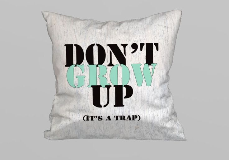 Cushion with Quote 45x45 - Don't Grow up It's a Trap  (without Filling) by magicdallas on Etsy https://www.etsy.com/listing/248974135/cushion-with-quote-45x45-dont-grow-up