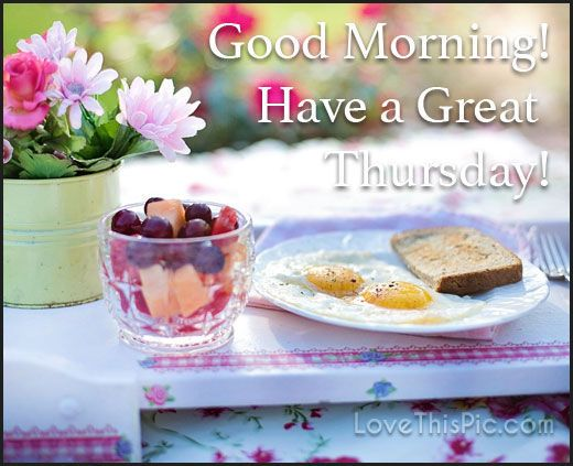 Good Morning Have A Great Thursday!