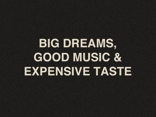 the way to live :-): Big Dreams, Dreams Big, Quote, Expensive Tasting, Life Mottos, Cars Girls, Expen Tasting, Girls Style, True Stories