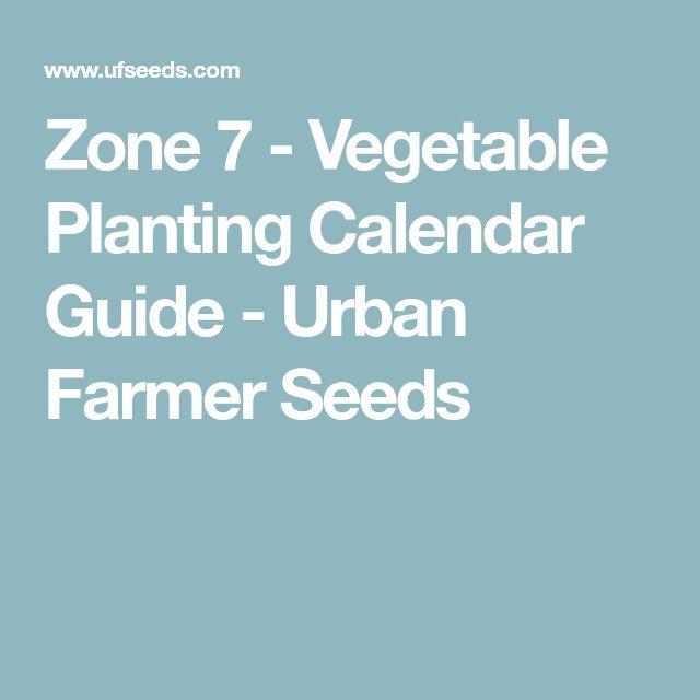 Zone 7 - Vegetable Planting Calendar Guide