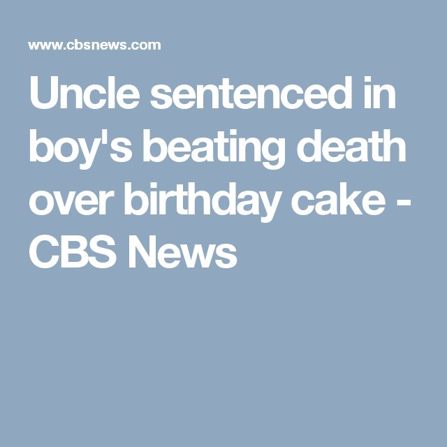 Uncle sentenced in boy's beating death over birthday cake - CBS News