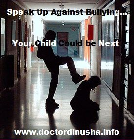 Speak Out Against Bullying....Do Not Be the Bully......Or you or Your Child Could be the next victim....http://www.doctordinusha.info/2013/07/9-step-guide-to-fight-bullying-bully.html